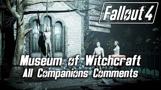 getlinkyoutube.com-Fallout 4 - Museum of Witchcraft - All Companions Comments