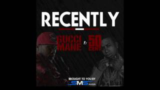 Gucci Mane (feat. 50 Cent) - Recently