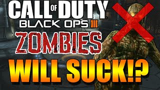 Call of Duty Black Ops 3 Zombies WILL SUCK! Will Black Ops 3 Zombies SUCK? BO3 ZOMBIES NEW INFO!