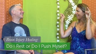 Brain Injury Healing: Do I Rest or Do I Push Myself?