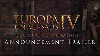 Europa Universalis IV - Cradle of Civilization Announcement Trailer