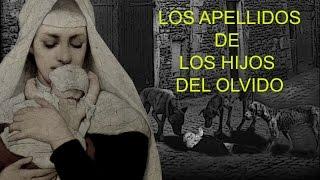 getlinkyoutube.com-HISTORIA DE LOS APELLIDOS II (Los Apellidos de los Hijos del Olvido)