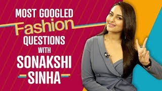 Sonakshi Sinha answers the most googled fashion questions | Fashion | Bollywood | Pinkvilla