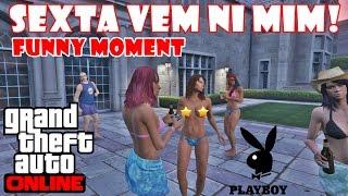 getlinkyoutube.com-GTA 5 ONLINE: SEXTA-FEIRA SUA LINDA! NA CASA DA PLAYBOY FUNNY MOMENTS