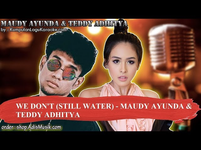 WE DON'T STILL WATER -  MAUDY AYUNDA & TEDDY ADHITYA Karaoke