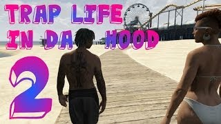 getlinkyoutube.com-GTA5 |TRAP LIFE IN DA HOOD 2 [HD]