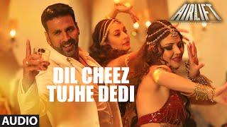 getlinkyoutube.com-DIL CHEEZ TUJHE DEDI Full Song (AUDIO) | AIRLIFT | Akshay Kumar | Ankit Tiwari, Arijit Singh