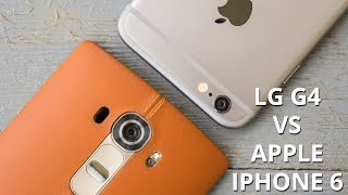 LG G4 vs Apple iPhone 6