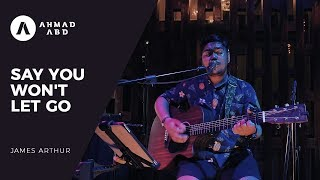 Say You Won't Let Go - James Arthur (Ahmad Abdul Acoustic Live Cover)