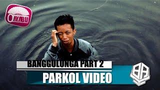 BANGGULUNGA PART 2 ( Parkol #4 )