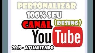 getlinkyoutube.com-COMO PERSONALIZAR 100% SEU CANAL DO YOUTUBE - 2015