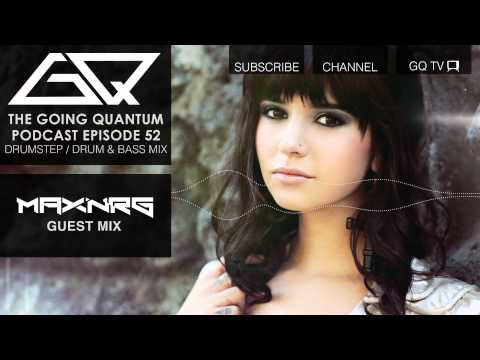 GQ Podcast - Drumstep / Drum and Bass Mix & MaxNRG Guest Mix [Ep.52]