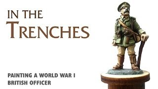 In the trenches: painting a WWI British officer