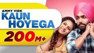 Kaun Hoyega (Full Video) | Qismat | Ammy Virk | Sargun Mehta | Jaani | B Praak | New Song 2018 width=