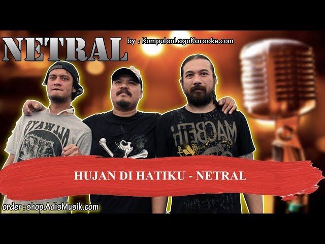 HUJAN DI HATIKU  - NETRAL Karaoke