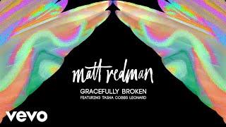 Matt Redman - Gracefully Broken (Audio) ft. Tasha Cobbs Leonard width=