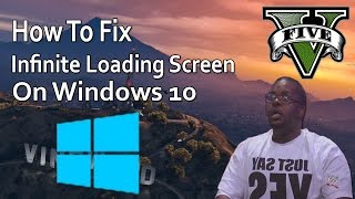 "GTA V PC ""How To Fix Infinite Loading Screen On Windows 10"""