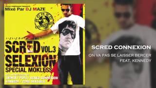 Scred Connexion - On va pas se laisser Bercer (ft. Kennedy)