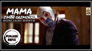 Mama I'm A Criminal (Punjabi Refix) | Soorma JDM | 2018