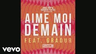 The Shin Sekaï - Aime moi demain (ft. Gradur)