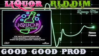 Liquor Riddim mix {JUNE 2015} (Good Good Production)  Mix by djeasy