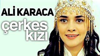 ALİ KARACA / ÇERKES KIZI