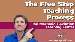 Rod Machado's Five Step Teaching Process (For Any Teacher/Instructor)