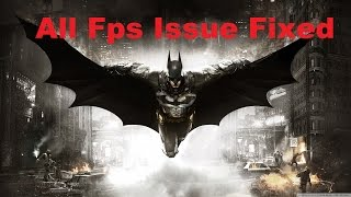 getlinkyoutube.com-How To Fix All Arkham Knight FPS Issue (Lag, fps drop, 30 Fps Cap)