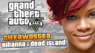 getlinkyoutube.com-GTA V | Rihanna w GTA V oraz motyw z Dead Island | Ciekawostki w GTA V [#32]