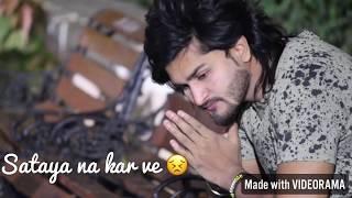 Sataya na kar ve ... Ravaya na kar ve | punjabi sad song 2018 | Akshay singh | watsapp status | love