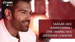 Saagar Jaisi Akhonwali (The Unwind Mix) I Sreerama Chandra