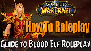 getlinkyoutube.com-How To Roleplay a Blood Elf in World of Warcraft | RP Guide