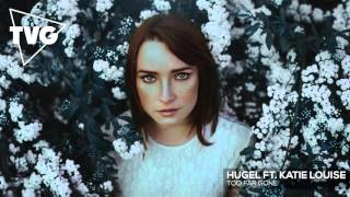 getlinkyoutube.com-HUGEL ft. Katie Louise - Too Far Gone