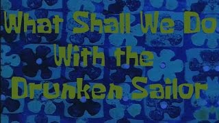 getlinkyoutube.com-SpongeBob Production Music What Shall We Do With the Drunken Sailor?