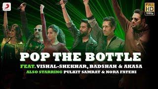 Pop The Bottle - Vishal | Shekhar | Badshah | Akasa | Pulkit | Nora | Remo