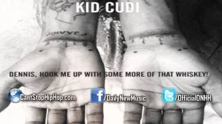 KiD CuDi - Dennis, Hook Me Up With Some More of This Whiskey!
