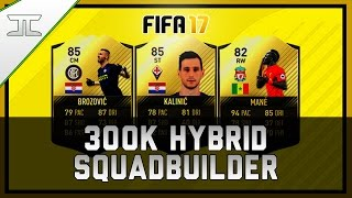 getlinkyoutube.com-FIFA 17 INSANE OVERPOWERED 300k HYBRID SQUAD BUILDER! w/ IF Mané, SIF Kalinic & SIF Brozovic!