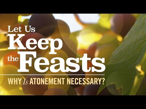 Let Us Keep the Feasts: Why Is Atonement Necessary?