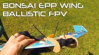 getlinkyoutube.com-Bonsai EPP Wing | Ballistic FPV | Maiden flight