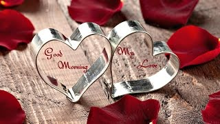 good morning my love,romantic quotes,whatsapp video message,greetings,e-cards