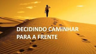 getlinkyoutube.com-DECIDINDO CAMINHAR PARA A FRENTE  -  22.02.2017
