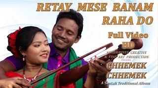 Chhemek Chhemek New Santali Album 2018 | Song - Retay Mese banam raha do width=