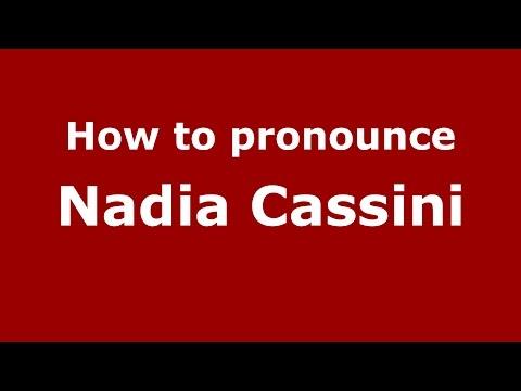 How to pronounce Nadia Cassini (Italian/Italy)  - PronounceNames.com
