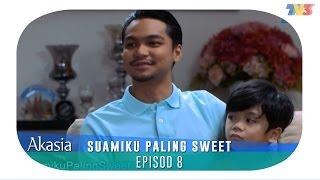 Akasia | Suamiku Paling Sweet | Episod 8