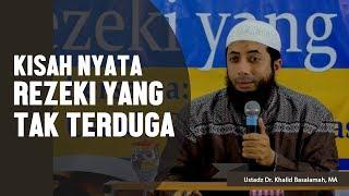Kisah nyata, Rezeki yang tak terduga, Ustadz DR Khalid Basalamah, MA