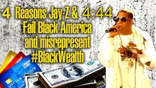 Jay-Z & 4:44 not deep. 4 reasons both fail Black America and misrepresents #blackwealth