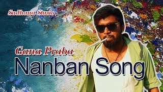Gana Prabha   Nanban Song   2017   GANA MUSIC VIDEO width=