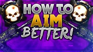 BLACK OPS 3 : How To AIM BETTER! - BO3 Improve Your Aim FAST! (Get More Kills Tips/Tricks)