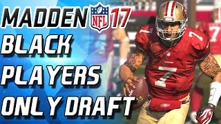 BLACK PLAYERS ONLY DRAFT! - Madden 17 Draft Champs