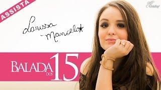 Larissa Manoela - Balada dos 15 anos